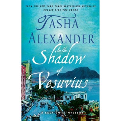 In the Shadow of Vesuvius: A Lady Emily Mystery by Tasha Alexander