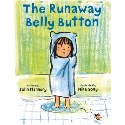 The Runaway Belly Button by John Flannery ; Illustrated by Mika Song