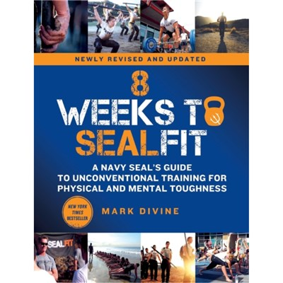 8 Weeks to SEALFIT: A Navy SEAL's Guide to Unconventional Training for Physical and Mental Toughness-Revised Edition by Mark Divine