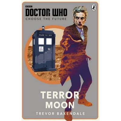 Doctor Who Choose the Future Terror Mo by Trevor Baxendale ; BBC