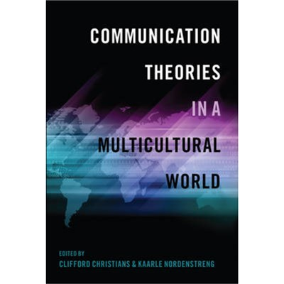 Communication Theories in a Multicultural World by Edited by Clifford G Christians ; Edited by Kaarle Nordenstreng