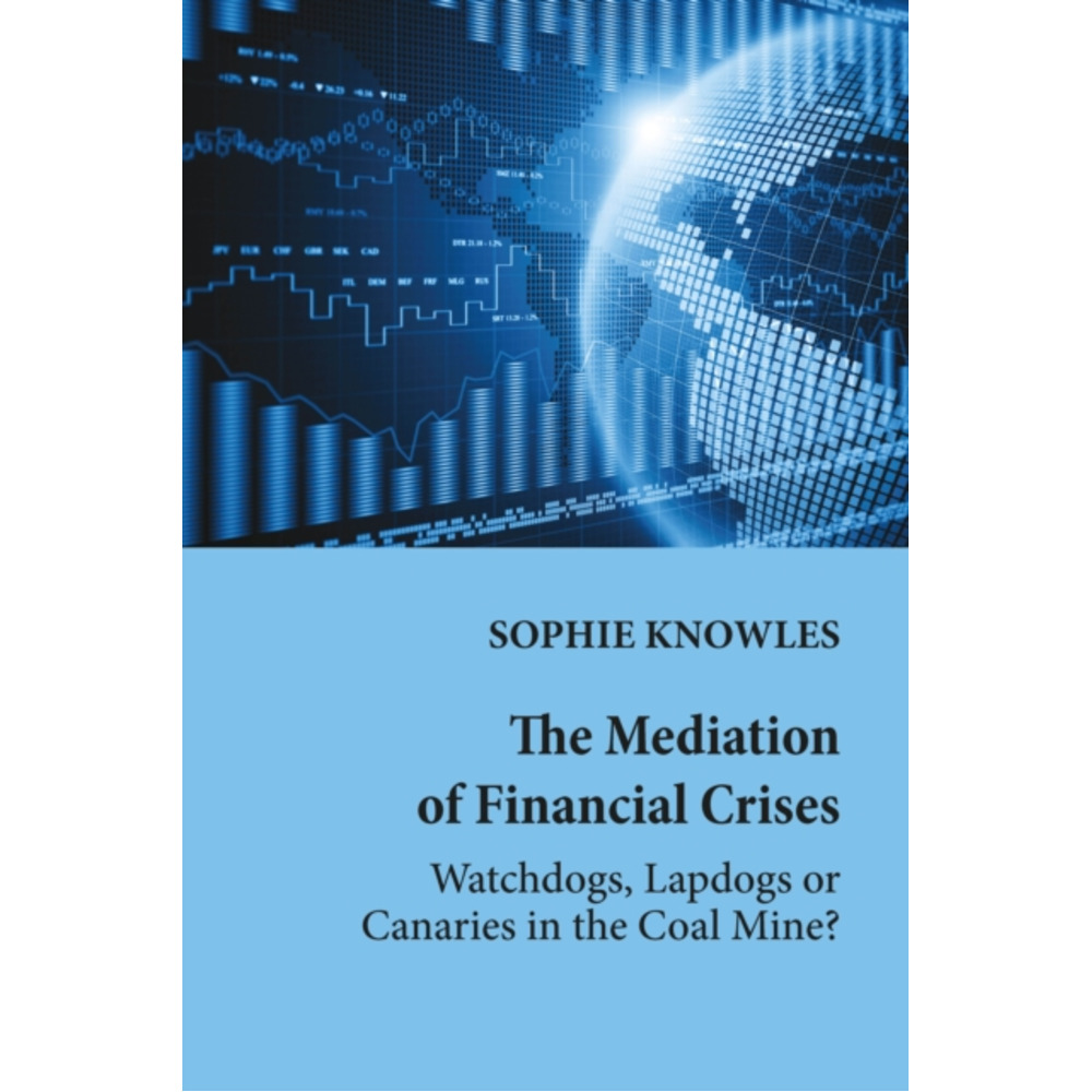 The Mediation of Financial Crises by Knowles; Sophie