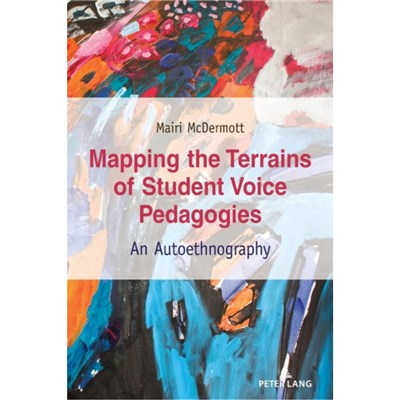 Mapping the Terrains of Student Voice Pedagogies by McDermott; Mairi