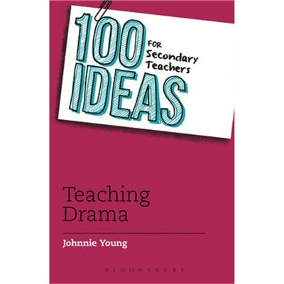 100 Ideas for Secondary Teachers: Teaching Drama by Young; Johnnie