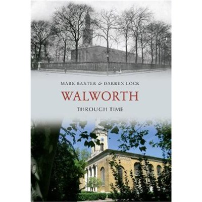 Walworth Through Time by Baxter; Mark|Lock; Darren