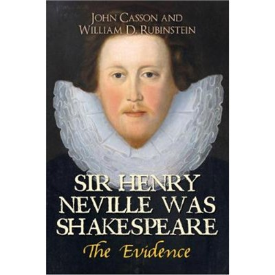 Sir Henry Neville Was Shakespeare by Casson; Dr John|Rubinstein; Professor William D.