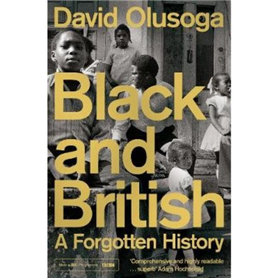 Black and British: A Forgotten History by Olusoga; David