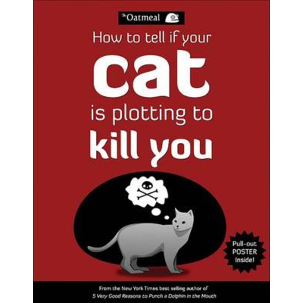 How to Tell If Your Cat Is Plotting to Kill You by The Oatmeal|Inman; Matthew
