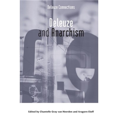 Deleuze and Anarchism by Edited by Chantelle Gray Van Heerden ; Edited by Aragorn Eloff