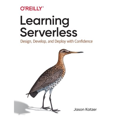 Learning Serverless: Design; Develop; and Deploy with Confidence by Jason Katzer