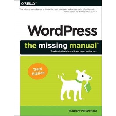Wordpress: The Missing Manual: The Book That Should Have Been in the Box by Matthew MacDonald