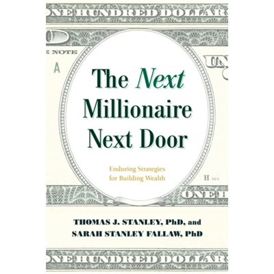 The Next Millionaire Next Door: Enduring Strategies for Building Wealth by Thomas J Stanley ; Ph D Sarah Stanley Fallaw