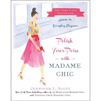 Polish Your Poise with Madame Chic by Scott; Jennifer L.