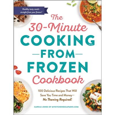 The 30-Minute Cooking from Frozen Cookbook by Jones; Carole