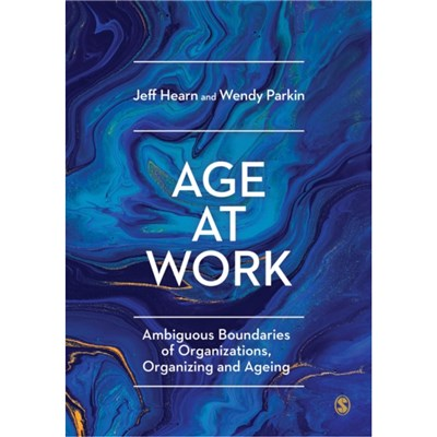 Age at Work: Ambiguous Boundaries of Organizations; Organizing and Ageing by Jeff Hearn ; Wendy Parkin