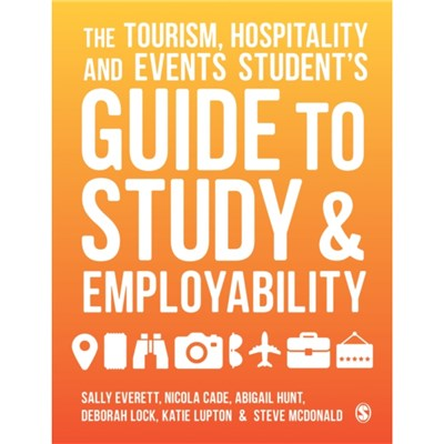 The Tourism; Hospitality and Events Student's Guide to Study and Employability by Sally Everett ; Nicola Cade ; Abigail Hunt ; Deborah Lock ; Katie L