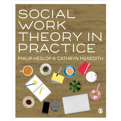 Social Work Theory in Practice by Philip Heslop ; Cathryn Meredith