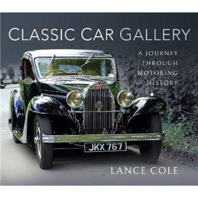 Classic Car Gallery: A Journey Through Motoring History by Lance Cole