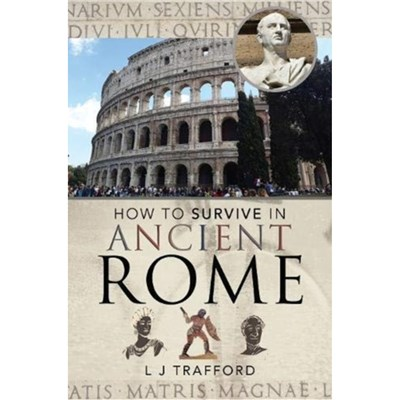 How to Survive in Ancient Rome by L J Trafford