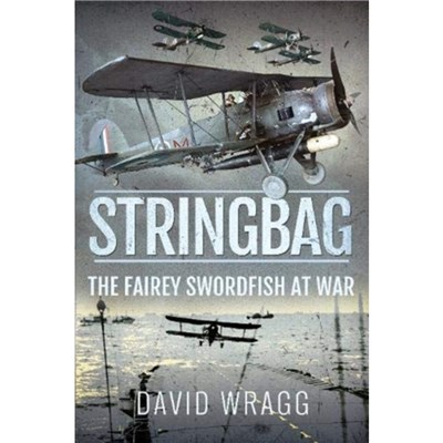 Stringbag: The Fairey Swordfish at War by David Wragg