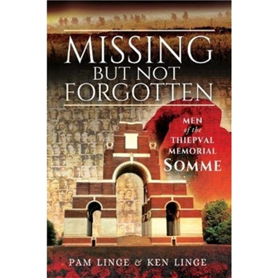 Missing But Not Forgotten: Men of the Thiepval Memorial - Somme by Ken Linge ; Pam Linge