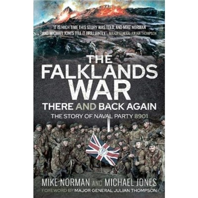 The Falklands War - There and Back Again: The Story of Naval Party 8901 by Mike Norman ; Michael K Jones