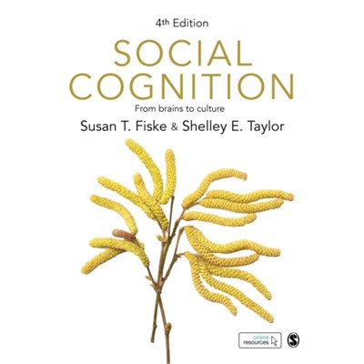 Social Cognition: From brains to culture by Susan T Tufts Fiske ; Shelley E Taylor
