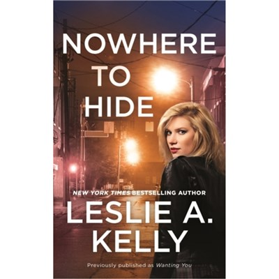 Nowhere to Hide (previously published as Wanting You) by Kelly; Leslie A.