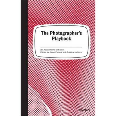 Photographer's Playbook: Over 250 Assignments and Ideas by Jason Fulford