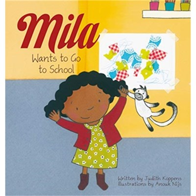 Mila Wants to Go to School by Judith Koppens ; Illustrated by Anouk Nijs
