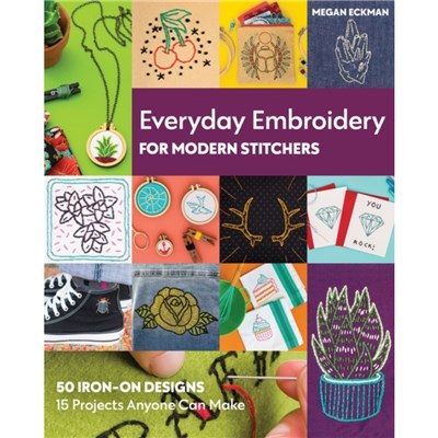 Everyday Embroidery for Modern Stitchers by Eckman; Megan