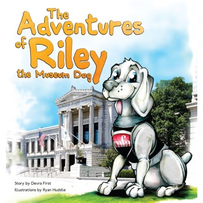 The Adventures of Riley; the Museum Dog by Devra First ; Illustrated by Ryan Huddle
