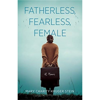 Fatherless; Fearless; Female by Kruger Stein; Mary Charity