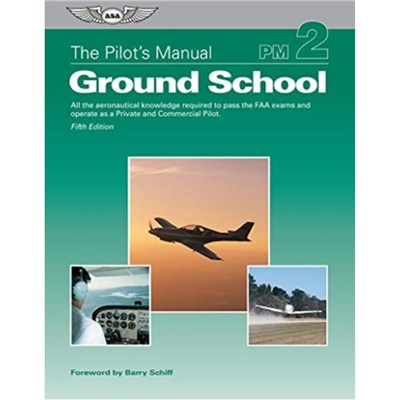 The Pilot's Manual: Ground School: All the Aeronautical Knowledge Required to Pass the FAA Exams and Operate as a Private and Commercial Pilot by Th