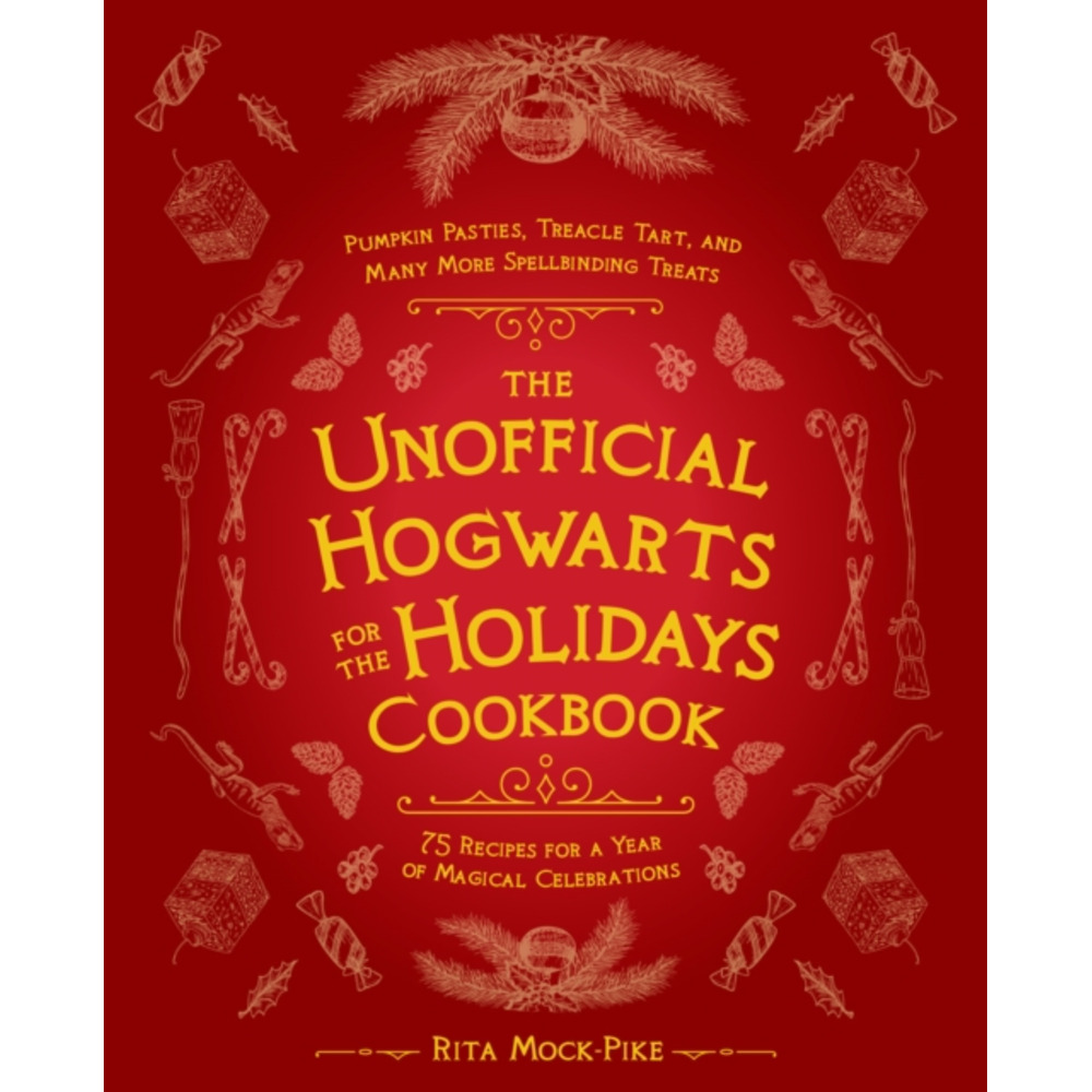 The Unofficial Hogwarts For The Holidays Cookbook by Mock-Pike; Rita