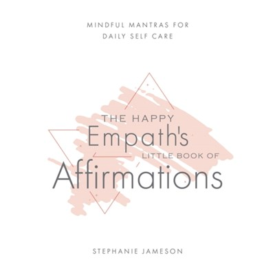 Happy Empath's Little Book Of Affirmations by Jameson; Stephanie