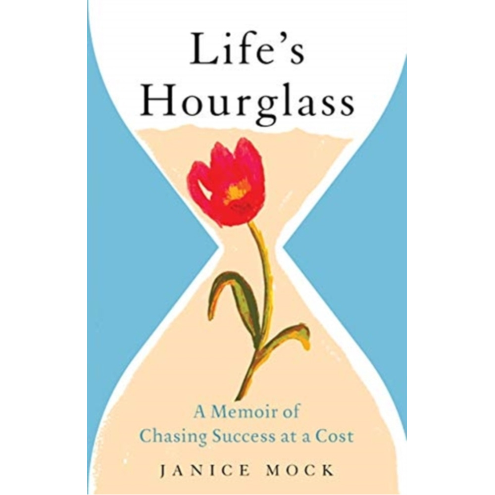 Life's Hourglass: A Memoir of Chasing Success at a Cost by Janice Mock