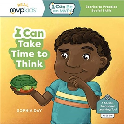 I Can Take Time to Think by Sophia Day ; Celestte Dills ; Illustrated by Timothy Zowada