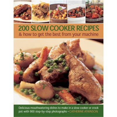 200 Slow Cooker Recipes And How To Get The Best From Your Machine by Atkinson; Catherine
