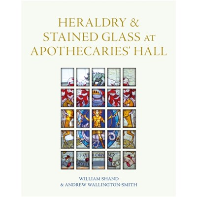 Heraldry and Stained Glass at Apothecaries' Hall by Shand; William|Wallington-Smith; Andrew