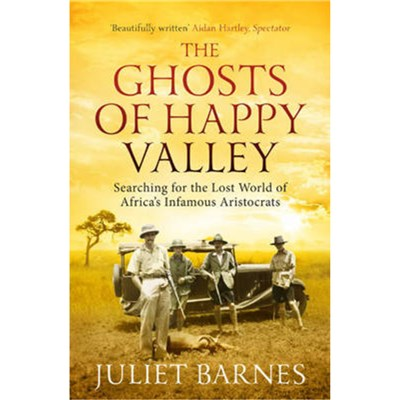 The Ghosts of Happy Valley by Barnes; Juliet