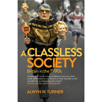 A Classless Society by Alwyn W Turner