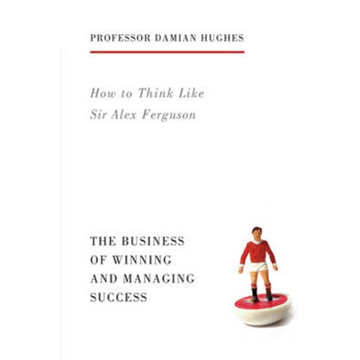How to Think Like Sir Alex Ferguson by Hughes; Damian