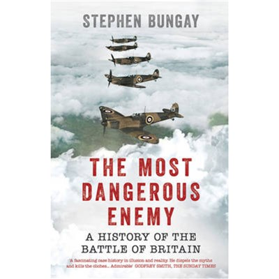 The Most Dangerous Enemy by Bungay; Stephen