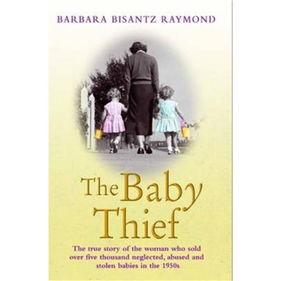 The Baby Thief by Raymond; Barbara Bisantz