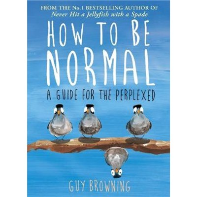 How to Be Normal by Browning; Guy