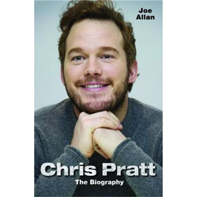 Chris Pratt: The Biography by Allan; Joe