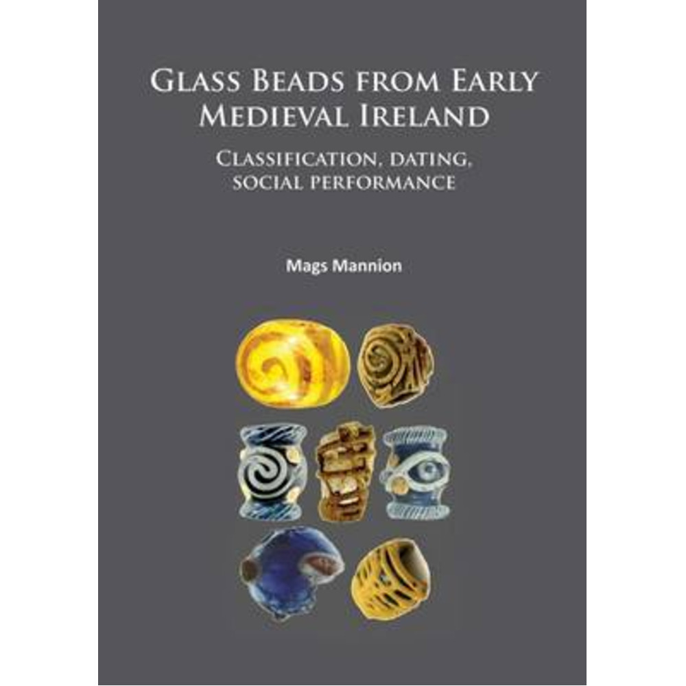 Glass Beads from Early Medieval Ireland by Mags; Mannion