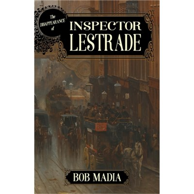 The Disappearance Of Inspector Lestrade by Madia; Bob