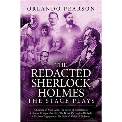 The Redacted Sherlock Holmes - The Stage Plays by Orlando Pearson